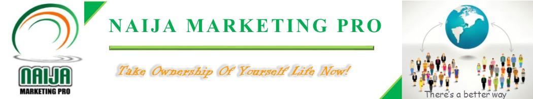 Naija Marketing Pro... Take Ownership of your Life Now!
