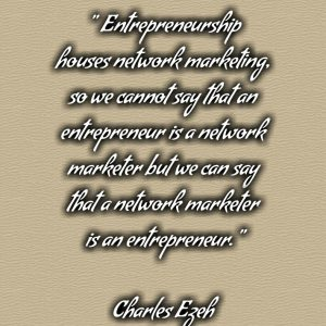 WHY NETWORK MARKETERS HAS ADVANTAGE OVER OTHER ENTREPRENEURS with Charles Ezeh