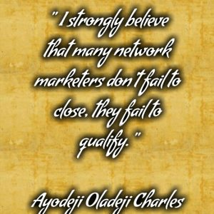 QUALIFICATION IS THE KEY TO NETWORK MARKETING SUCCESS?