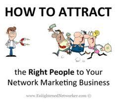 HOW TO ATTRACT THE RIGHT PEOPLE TO BUILD YOUR NETWORK MARKETING TEAM.
